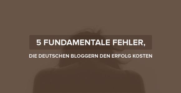 f102489aa2 5 fundamentale Fehler, die deutschen Bloggern den Erfolg kosten - Chimpify