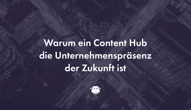 Content Hub Die Unternehmenspräsenz Der Zukunft Chimpify