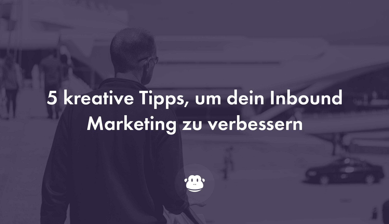 5 kreative Tipps, um dein Inbound Marketing zu verbessern - Chimpify