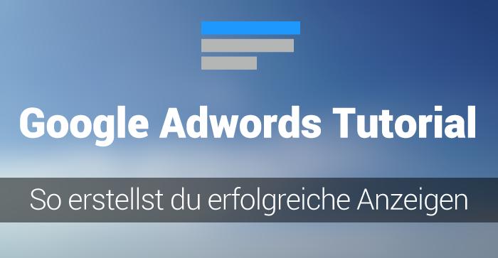 Adwords Tutorial für Einsteiger: So erstellst du von Beginn an erfolgreiche Kampagnen bei Google Adwords