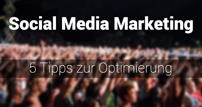 5 Tipps wie du dein Social Media Marketing optimierst