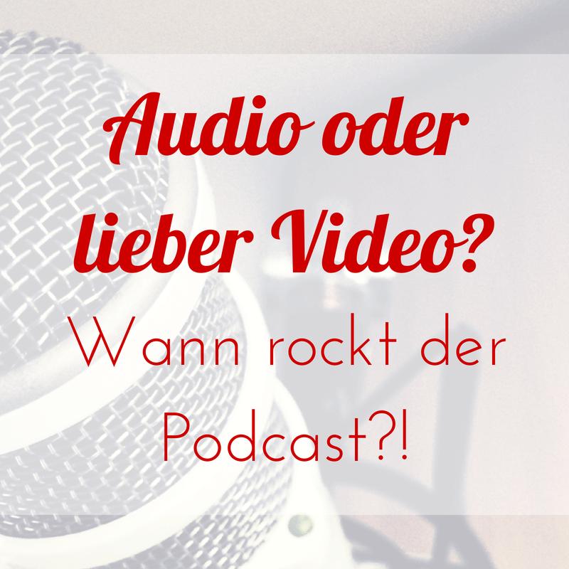 Audio oder lieber Video? – Wann rockt der Podcast?