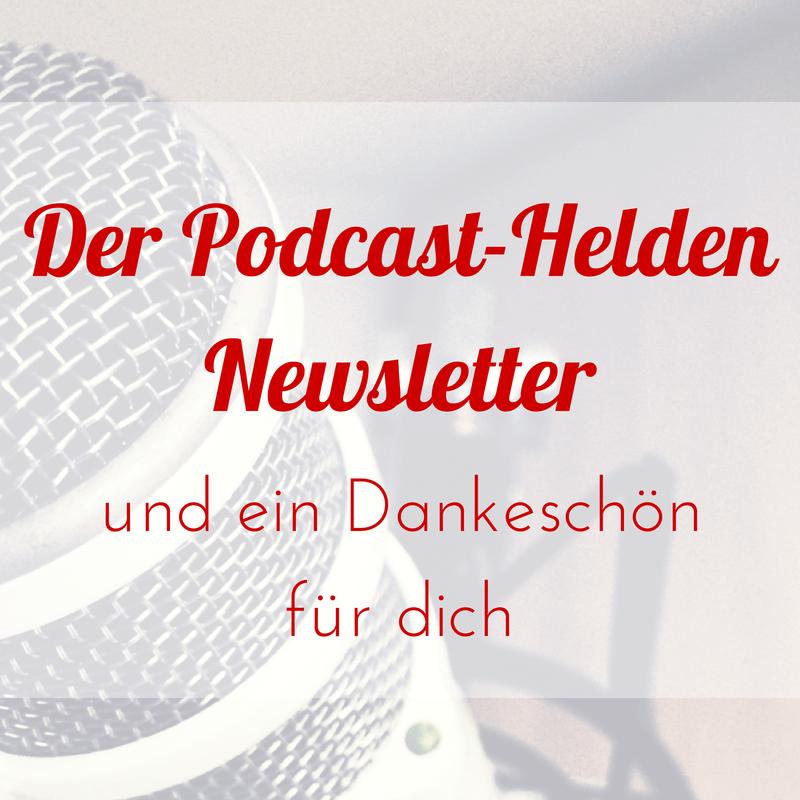 Der Podcast-Helden Newsletter und ein Dankeschön für dich