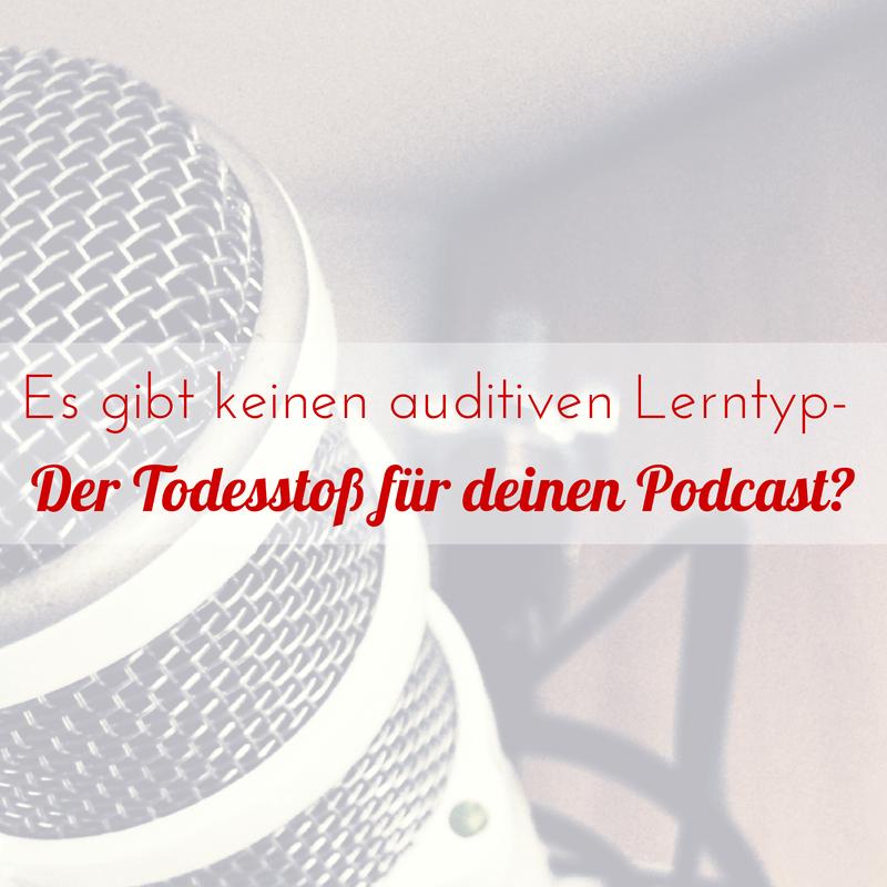 Den auditiven Lerntyp gibt es nicht – Der Todesstoß für deinen Podcast?!