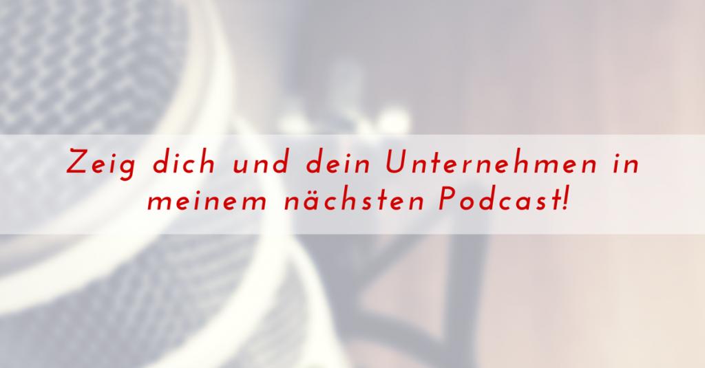 Zeig dich und dein Unternehmen in meinem nächsten Podcast