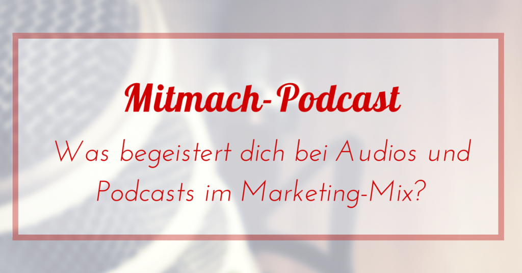 [Mitmach-Podcast] Was sind deine Gründe für Audio und Podcast im Marketing?