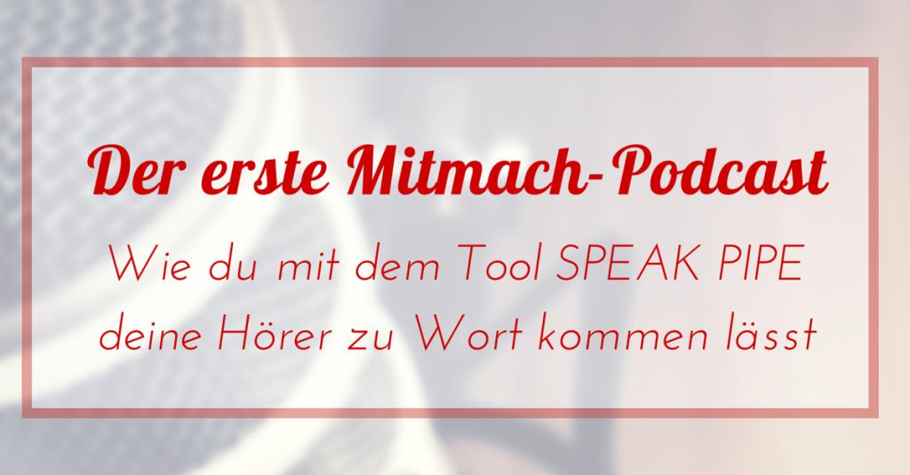 Der erste Mitmach-Podcast – Wie du deine Hörer mit Speak Pipe zu Wort kommen lässt