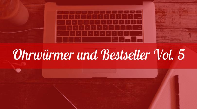 Ohrwürmer und Bestseller Vol. 5