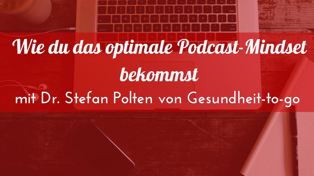 Wie du das optimale Podcast-Mindset bekommst mit Dr. Stefan Polten