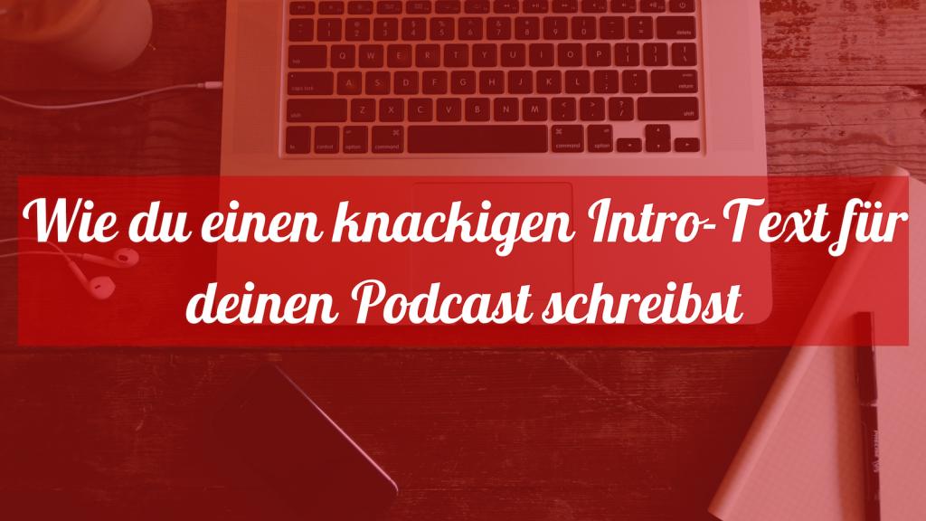 Wie du einen knackigen Intro-Text für deine Audios und Podcasts schreibst