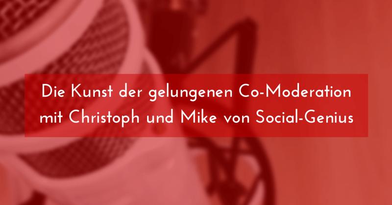 Die Kunst der gelungenen Co-Moderation mit Christoph und Mike von Social-Genius