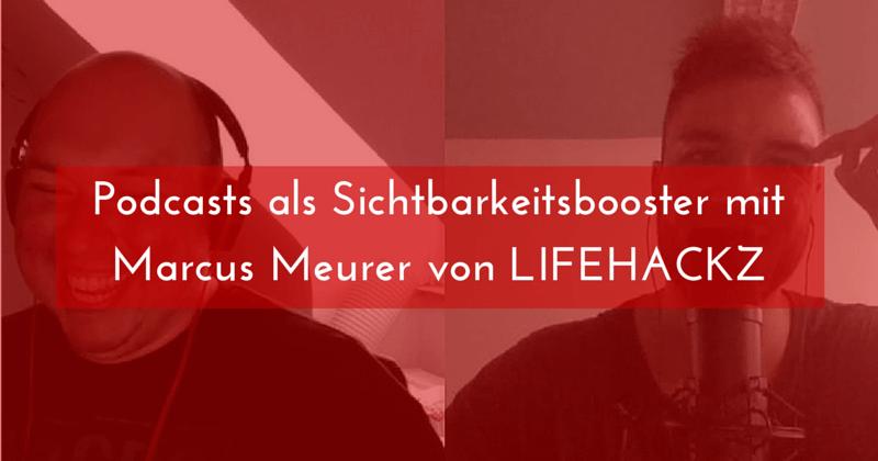 Podcasts als Sichtbarkeitsbooster mit Marcus Meurer von LIFEHACKZ