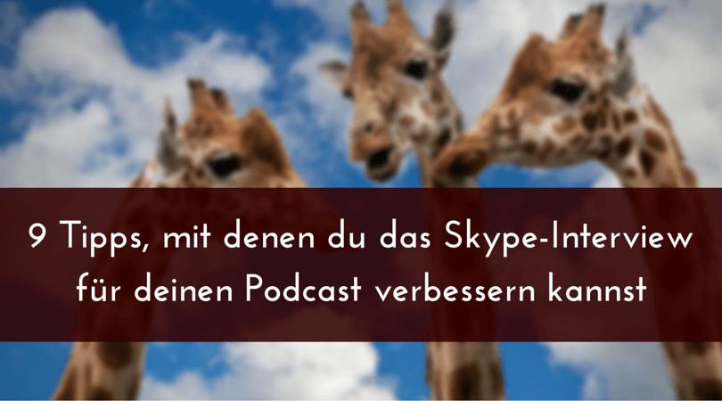 9 Tipps, mit denen du das Skype-Interview für deinen Podcast verbessern kannst