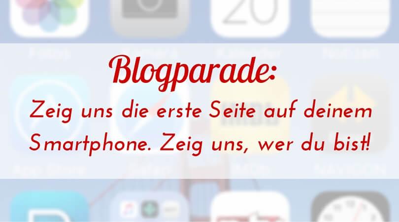 [Blogparade] Zeig uns die erste Seite auf deinem Smartphone…und zeig, wer du bist!