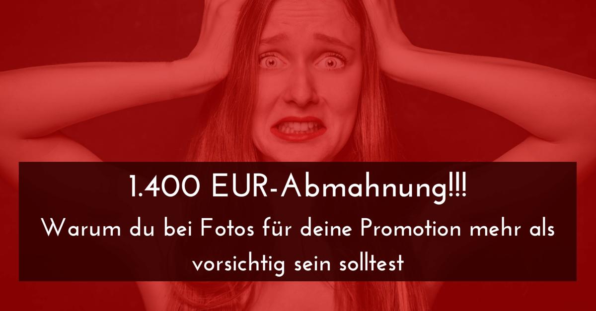1.400 EUR-Abmahnung!!! – Warum du bei Fotos für deine Promotion mehr als vorsichtig sein solltest