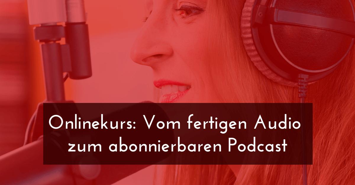[Kurs] Vom fertigen Audio zum abonnierbaren Podcast