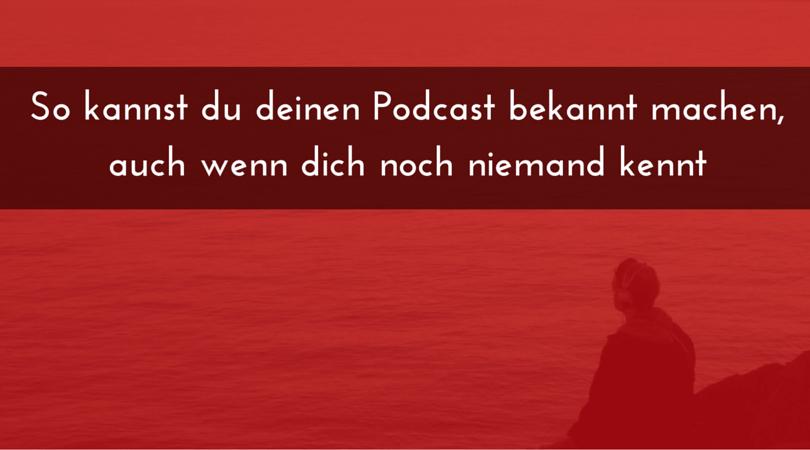So kannst du deinen Podcast bekannt machen, auch wenn dich noch niemand kennt