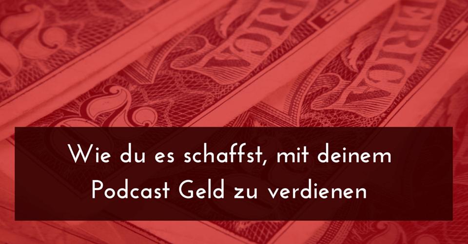 Wie du es schaffst, mit deinem Podcast Geld zu verdienen