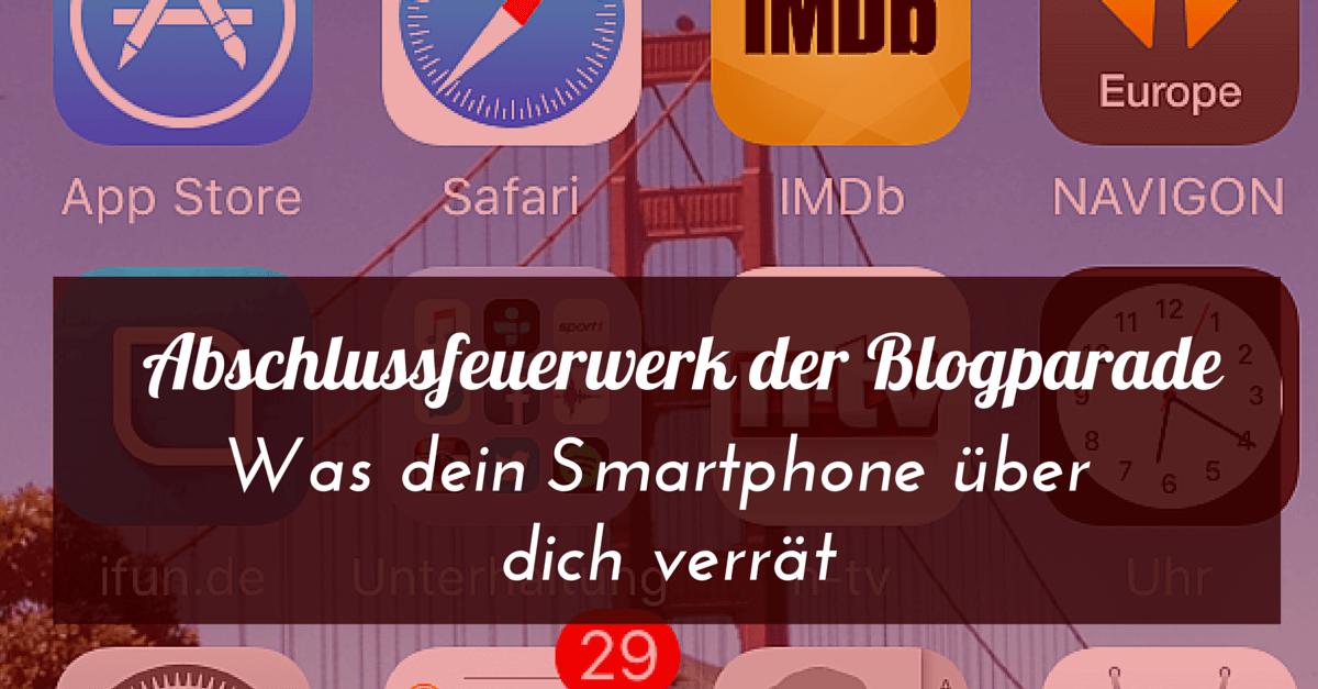 Abschlussfeuerwerk der Blogparade – Was dein Smartphone über dich verrät