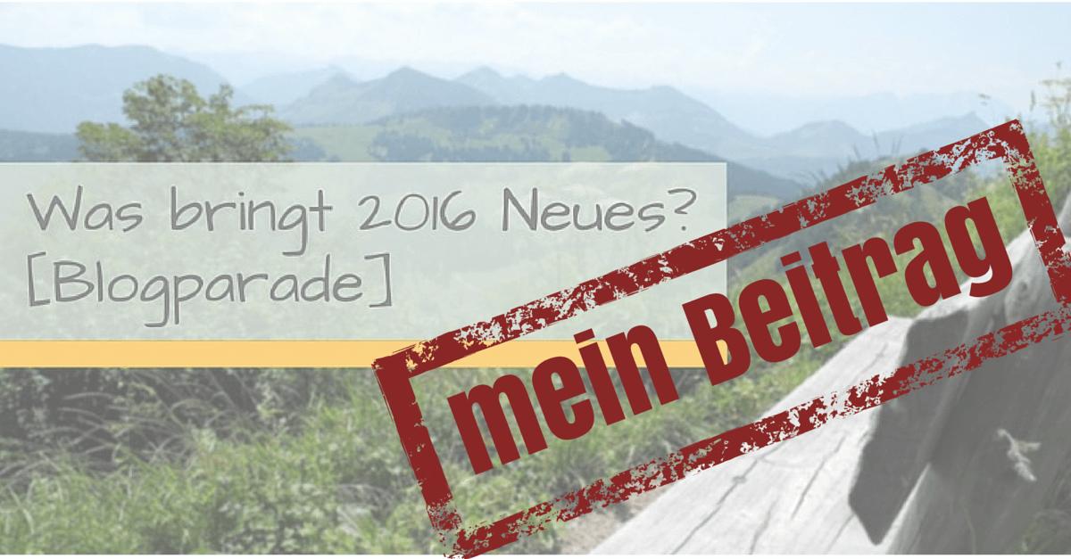 [Beitrag zur Blogparade] Was bringt 2016 Neues?