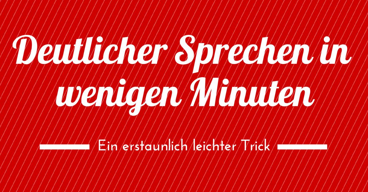Deutlicher Sprechen in wenigen Minuten – ein erstaunlich leichter Trick