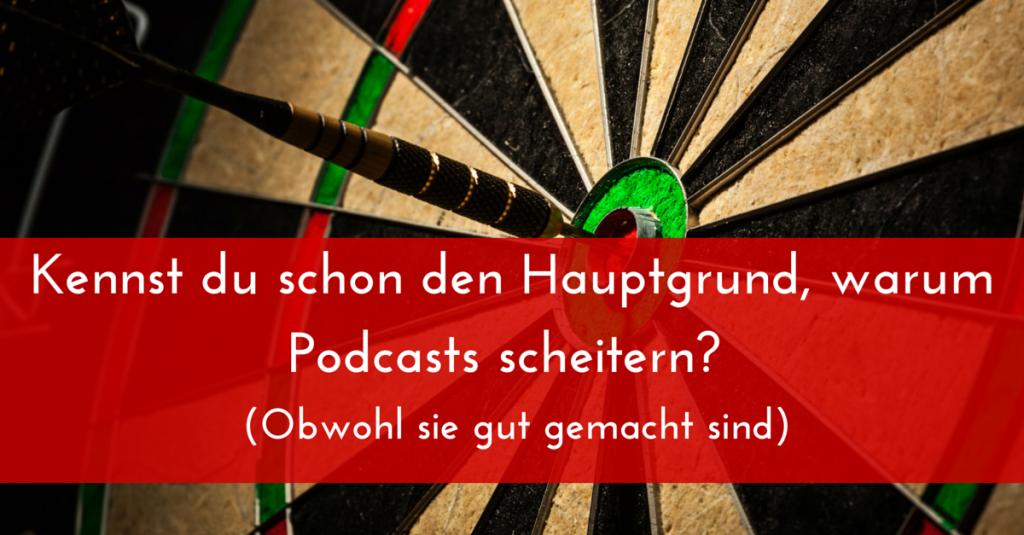 Kennst du schon den Hauptgrund, warum Podcasts scheitern (obwohl sie gut gemacht sind)?