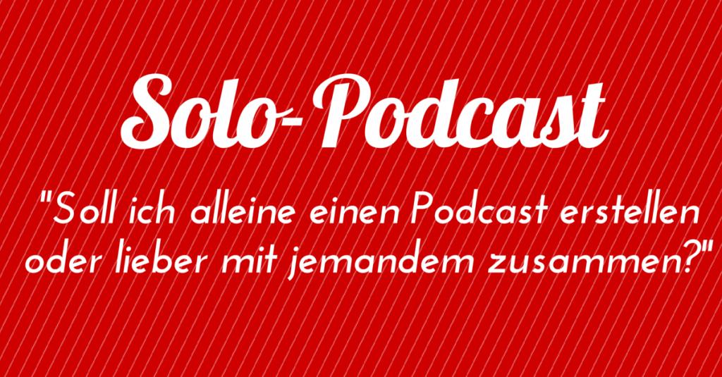 """Solo-Podcast – """"Soll ich alleine einen Podcast erstellen oder lieber mit jemandem zusammen?"""""""