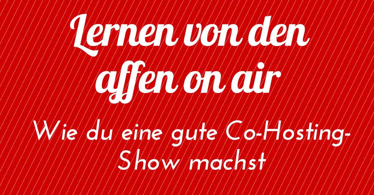 Lernen von den affen on air – Wie du eine gute Co-Hosting-Show machst