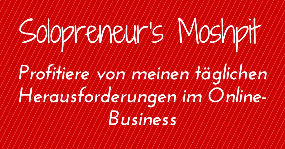 Solopreneur's Moshpit – profitiere von meinen täglichen Herausforderungen im Online-Business