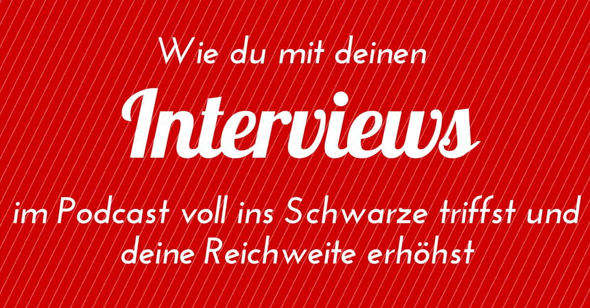 Wie du mit deinen Interviews im Podcast voll ins Schwarze triffst und deine Reichweite erhöhst