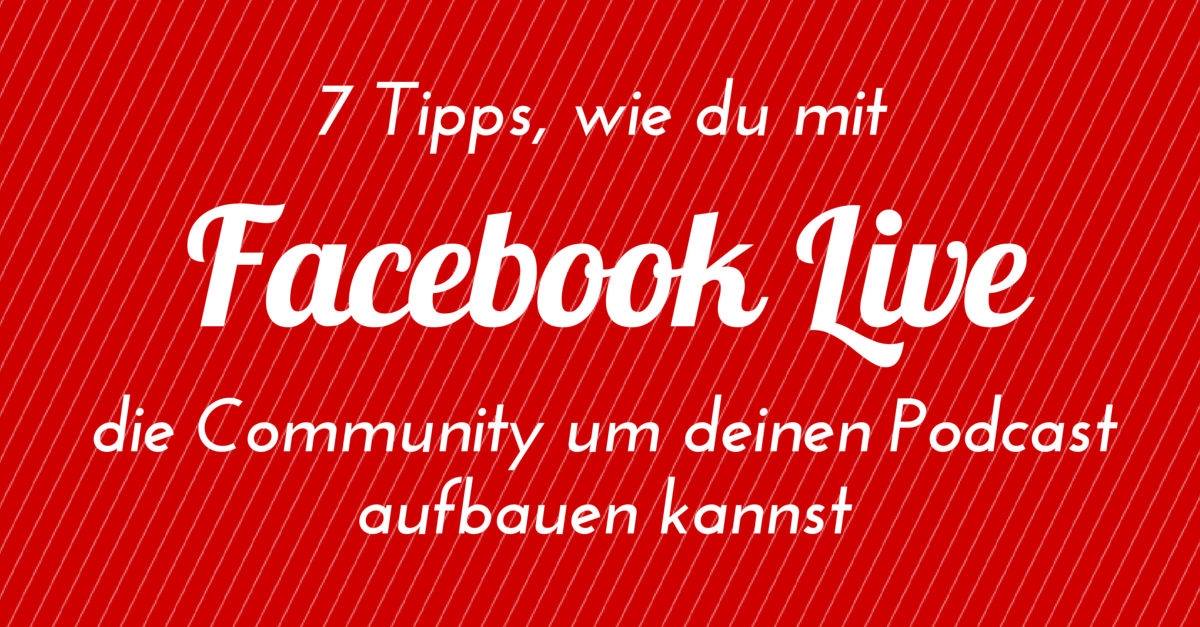7 tipps wie du mit facebook live die community um deinen podcast aufbauen kannst. Black Bedroom Furniture Sets. Home Design Ideas