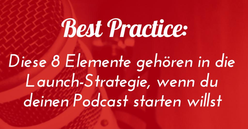 Diese 8 Elemente gehören in die Launch-Strategie, wenn du deinen Podcast starten willst