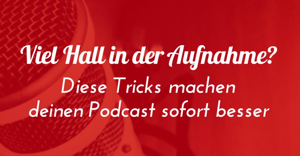 Viel Hall in der Aufnahme? Diese Tricks machen deinen Podcast sofort besser