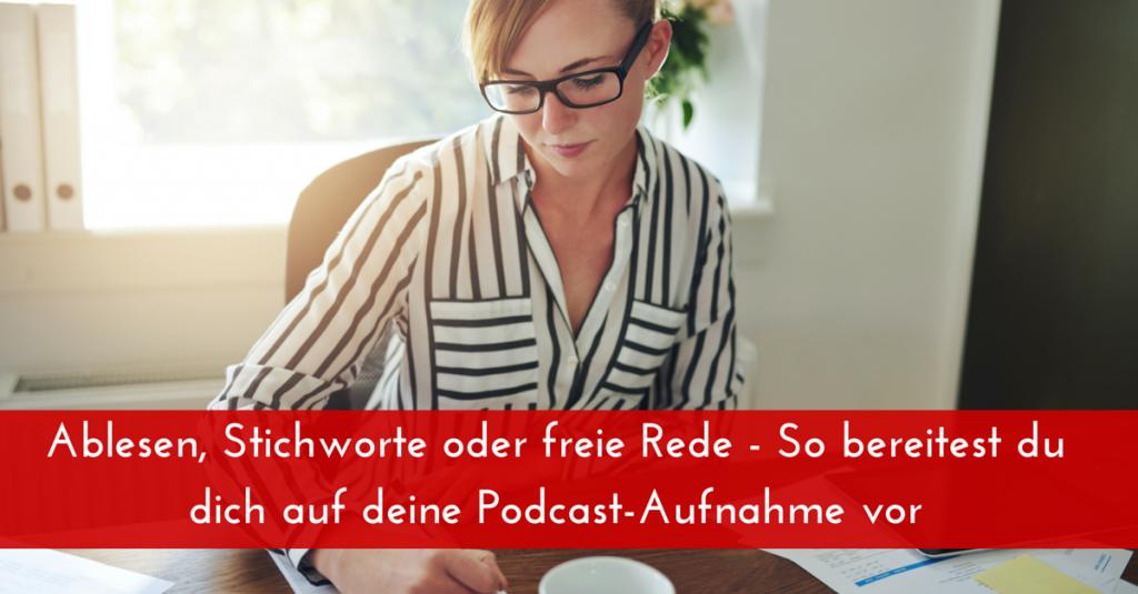 Ablesen, Stichworte oder freie Rede – So bereitest du dich auf deine Podcast-Aufnahme vor