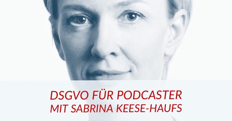 DSGVO für Podcaster: Interview mit der Anwältin Sabrina Keese-Haufs