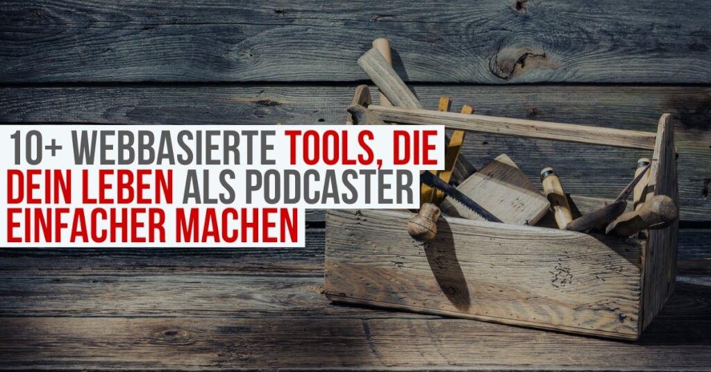 10+ webbasierte Tools, die dein Leben als Podcaster einfacher machen