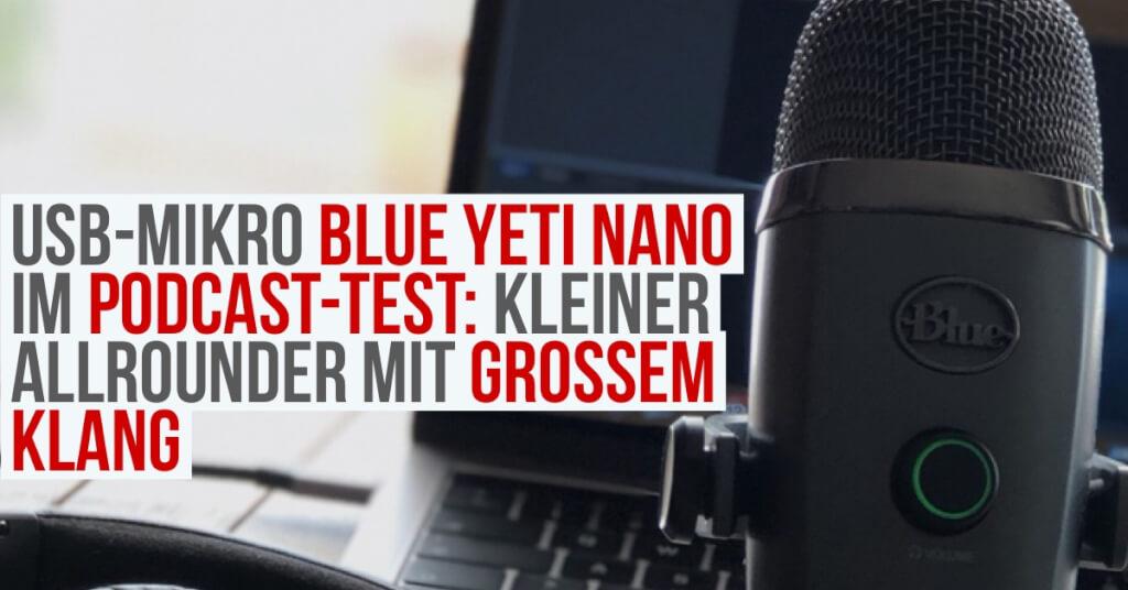 USB-Mikrofon Blue Yeti Nano im Podcast-Test: Kleiner Allrounder mit großem Klang