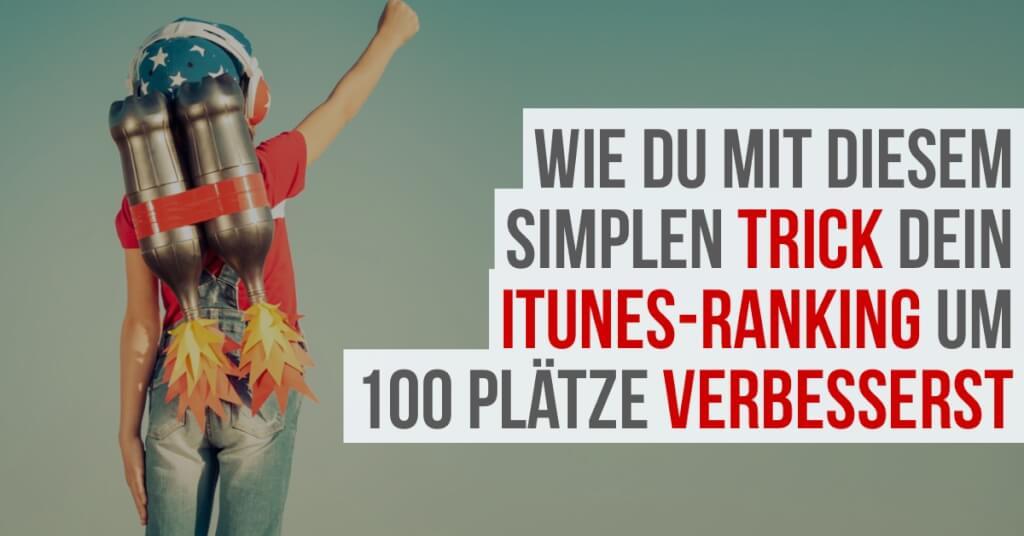 Wie du mit diesem simplen Trick, dein Podcast Ranking in iTunes um 100 Plätze verbesserst