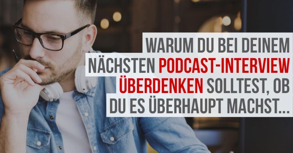 Warum du bei deinem nächsten Podcast-Interview überdenken solltest, ob du es überhaupt machst...