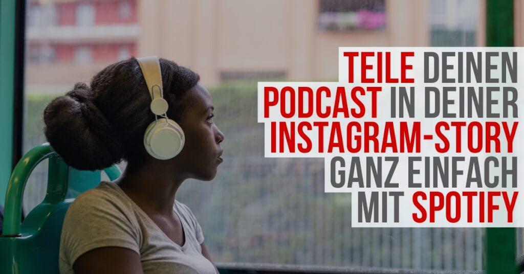 Anleitung: Teile deinen Podcast in deiner Instagram-Story ganz einfach mit Spotify