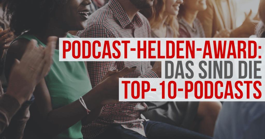 Podcast-Helden-Award: Das sind die TOP-10-Podcasts!