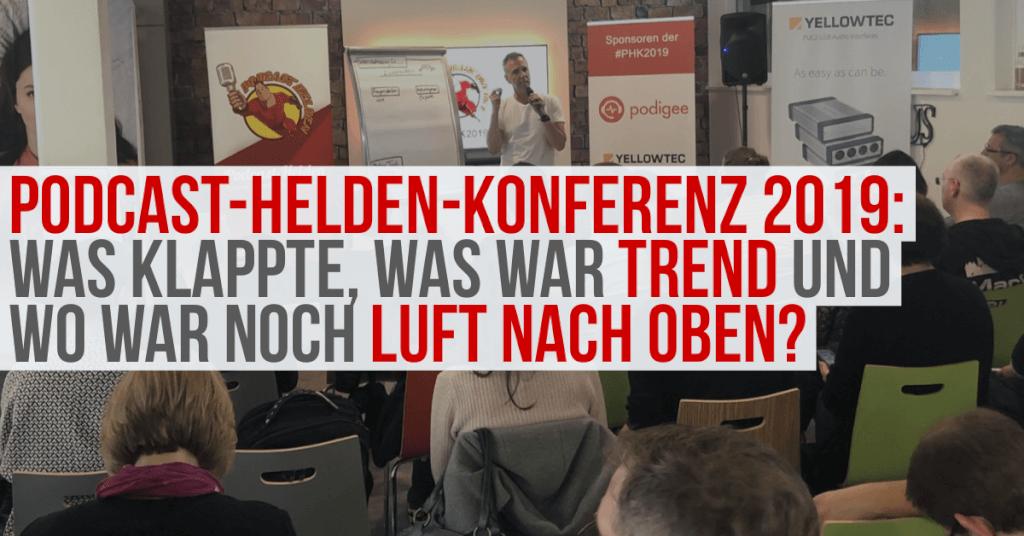 Podcast-Helden-Konferenz 2019: Was klappte, was war Trend und wo ist Luft nach oben?