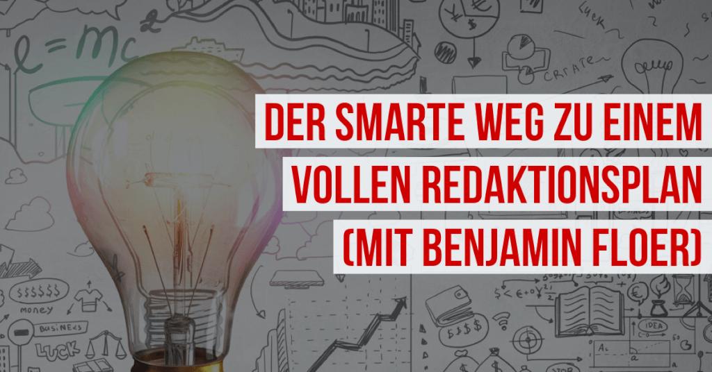 Der smarte Weg zu einem vollen Redaktionsplan mit Benjamin Floer