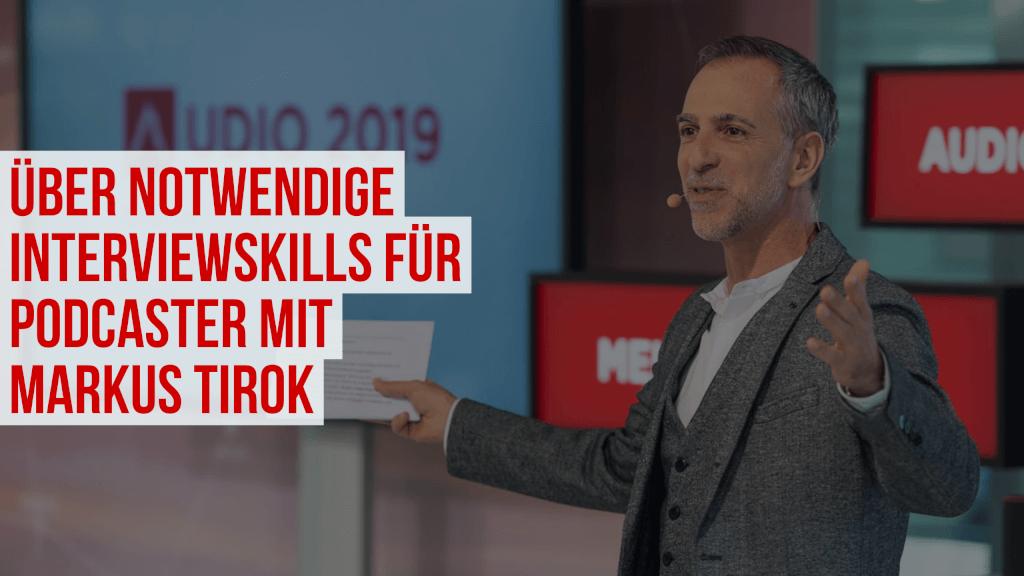 Über notwendige Interviewskills für Podcaster und Interviewhelden mit Markus Tirok