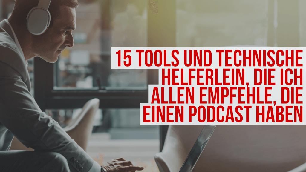 15 Tipps, Tools und technischen Helferlein, die ich allen empfehle, die einen Podcast haben