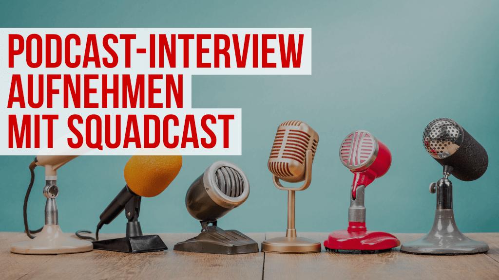 Podcast-Interview aufnehmen mit Squadcast.fm (inkl. Tutorial)