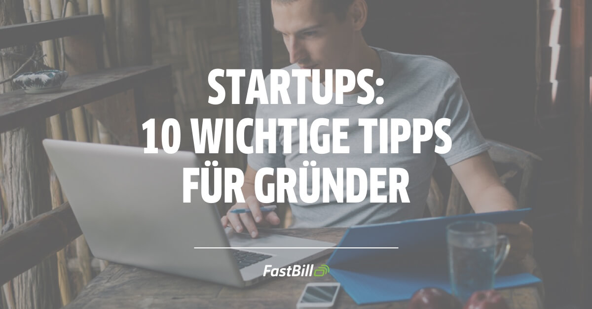 Startup Unternehmen – 10 wichtige Tipps für Gründer