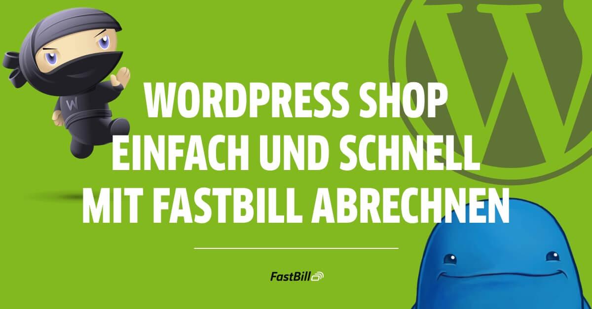 WordPress Shop einfach und schnell mit FastBill abrechnen
