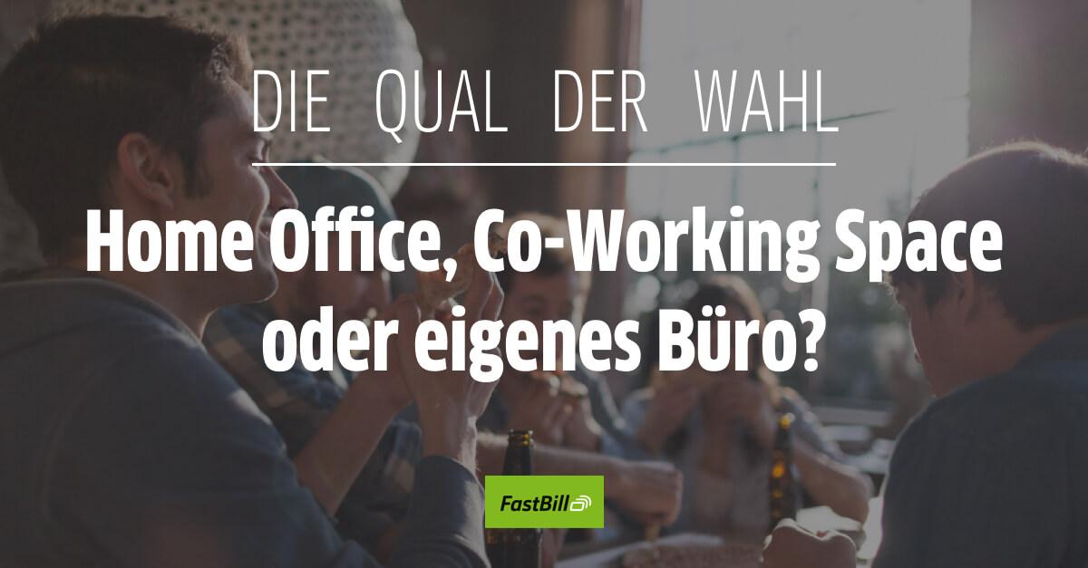 Home Office, Co-Working Space oder ein eigenes Büro?