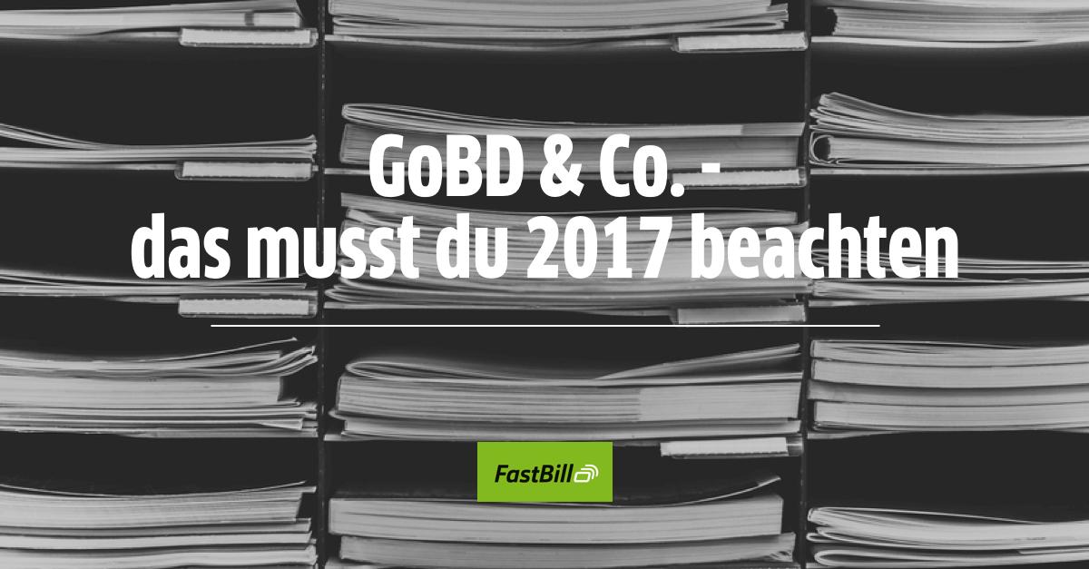 GoBD & Co. – das musst du 2017 beachten
